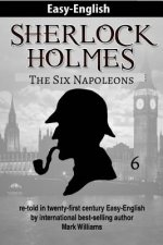Sherlock Holmes Re-Told in Twenty-First Century Easy-English: The Six Napoleons (British-English Edition)