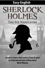 Sherlock Holmes Re-Told in Twenty-First Century Easy-English: The Six Napoleons (American-English Edition)