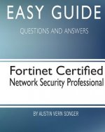 Easy Guide: Fortinet Certified Network Security Professional: Questions and Answers