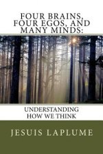 Four Brains, Four Egos, and Many Minds: Understanding How We Think