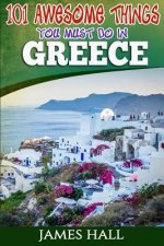 Greece: 101 Awesome Things You Must Do In Greece: Greece Travel Guide to The Land of Gods. The True Travel Guide from a True T