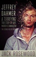 Jeffrey Dahmer: A Terrifying True Story of Rape, Murder & Cannibalism