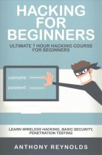 Hacking for Beginners: Ultimate 7 Hour Hacking Course for Beginners. Learn Wireless Hacking, Basic Security, Penetration