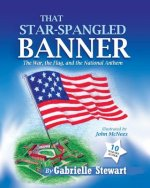 That Star-Spangled Banner: The War, the Flag and the National Anthem