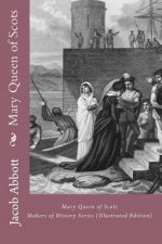 Mary Queen of Scots: Makers of History Series (Illustrated Edition)