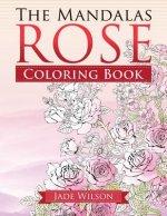 Rose Coloring Book: The Mandalas
