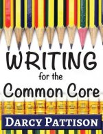 Writing for the Common Core: Writing, Language, Reading, and Speaking & Listening Activities Aligned to the Common Core
