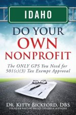 Idaho Do Your Own Nonprofit: The ONLY GPS You Need for 501c3 Tax Exempt Approval