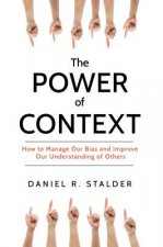 The Power of Context: How to Manage Our Bias and Improve Our Understanding of Others
