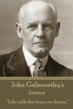 John Galsworthy - Justice: Life Calls the Tune, We Dance.