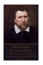 Ben Jonson - The Staple of News: In Small Proportions We Just Beauties See; And in Short Measures, Life May Perfect Be.