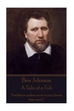 "Ben Johnson - A Tale of a Tub: ""Ambition Makes More Trusty Slaves Than Need."""