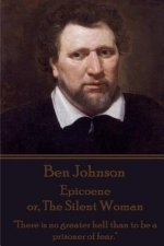 "Ben Johnson - Epicoene Or, the Silent Woman: ""There Is No Greater Hell Than to Be a Prisoner of Fear."""