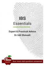 I.B.S.: Essentials: Expert and Practical Advice; Your Most Vital Questions Answered