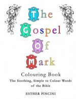 The Gospel of Mark Colouring Book: The Soothing, Simple to Colour Words of the Bible
