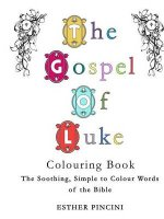 The Gospel of Luke Colouring Book: The Soothing, Simple to Colour Words of the Bible