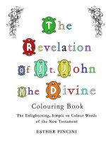 The Revelation of St. John the Divine Colouring Book: The Enlightening, Simple to Colour Words of the New Testament