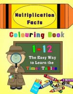 Multiplication Facts Colouring Book 1-12: The Easy Way to Learn the Times Tables