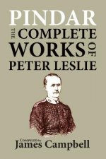 Pindar: The Complete Works of Peter Leslie, the Lochgelly Poet
