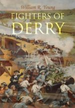 Fighters of Derry: Their Deeds and Descendants, Being a Chronicle of Events in Ireland during the Revolutionary Period, 1688-91