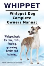 Whippet. Whippet Dog Complete Owners Manual. Whippet book for care, costs, feeding, grooming, health and training.