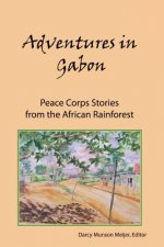 Adventures in Gabon: Peace Corps Stories from the African Rainforest
