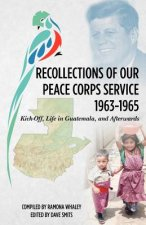 Recollections of Our Peace Corps Service, 1963-1965: Kick-Off, Life in Guatemala, and Afterwards