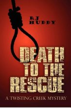 Death to the Rescue: A Twisting Creek Mystery