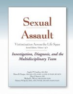 Sexual Assault: Victimization Across the Life Span: Clinical Guide Volume 1: Investigation, Diagnosis, and the Multidisciplinary Team