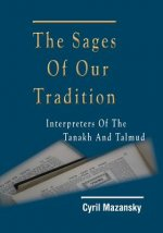The Sages of Our Tradition: Interpreters of the Tanakh and Talmud