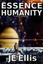 The Essence of Humanity: A Starfall Prequel Novel