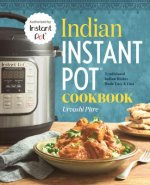 Indian Instant Pot(r) Cooking: Traditional Indian Dishes Made Easy and Fast