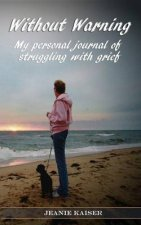 Without Warning: My Personal Journal of Struggling with Grief