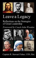 Leave a Legacy: Reflections on the Strategies of Great Leadership
