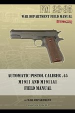 Automatic Pistol Caliber .45 M1911 and M1911A1 Field Manual