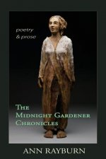 The Midnight Gardener Chronicles: Poetry and Prose