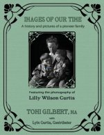 Images of Our Time: A History and Pictures of a Pioneer Family