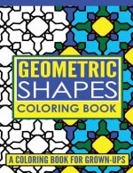 Geometric Shapes Adult Coloring Book: A Coloring Book for Grown-Ups