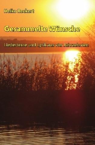 Gesammelte Wünsche - Liedertexte und Lyrik aus vier Jahrzehnten