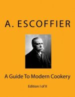 Escoffier: A Guide to Modern Cookery: Edition I of II