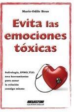Evita Las Emociones Toxicas: Sofrologia, Ipmo, Tle: Tres Herramientas Para Sanar La Relacion Consigo Mismo.