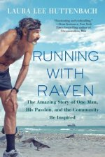 Running with Raven: The Amazing Story of One Man, His Passion, and the Community He Inspired