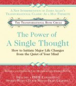 The Power of a Single Thought: How to Initiate Major Life Changes from the Quiet of Your Mind