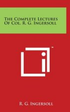 The Complete Lectures of Col. R. G. Ingersoll