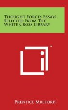 Thought Forces Essays Selected from the White Cross Library
