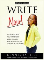 Write Now: A Guide to Help You Write Your Book and Get Published Without Tossing in the Towel