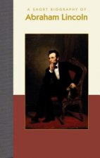 A Short Biography of Abraham Lincoln