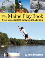 The Maine Play Book: A Four-Season Guide to Family Fun and Adventure