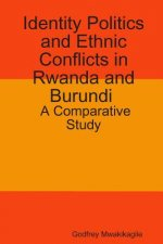 Identity Politics and Ethnic Conflicts in Rwanda and Burundi: A Comparative Study