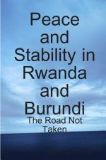 Peace and Stability in Rwanda and Burundi: The Road Not Taken